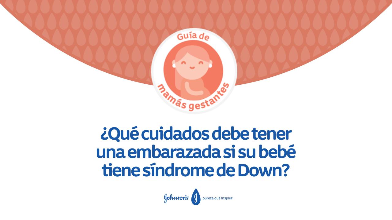 ¿Qué cuidados debe tener una embarazada si su bebé tiene síndrome de Down?